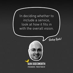 In deciding whether to include a service, look at how it fits in with the overall vision.  Iain Dodsworth  #startupquote #startup #iaindodsworth #tweetdeck