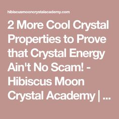 2 More Cool Crystal Properties to Prove that Crystal Energy Ain't No Scam! - Hibiscus Moon Crystal Academy   Crystal Healing   Crystal Healer   Crystal Therapy   Certified Crystal Healer   Crystal Grids   Crystal Healing Course
