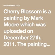 Cherry Blossom is a painting by Mark Moore which was uploaded on December 27th, 2011. The painting may be purchased as wall art, home decor, apparel, phone cases, greeting cards, and more. All products are produced on-demand and shipped worldwide within 2 - 3 business days.