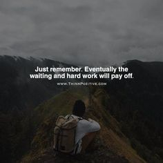 Inspirational Positive Quotes :Just remember. Eventually the waiting and hard work will pay off. via (ThinkPozi