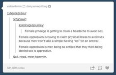 "Pinning to humor but I didnt find these that funny just sadly true. On ""female privilege"": 