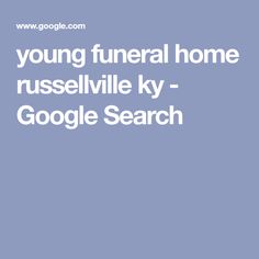 young funeral home russellville ky - Google Search Funeral, Google Search