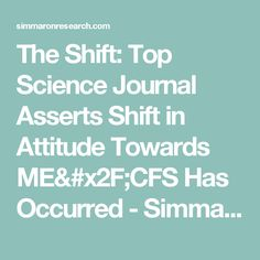 The Shift: Top Science Journal Asserts Shift in Attitude Towards ME/CFS Has Occurred - Simmaron ResearchSimmaron Research