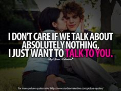 I don't care if we talk about absolutely nothing, I just want to talk to you.  #Boyfriend #Quotes