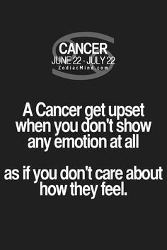 Cancer Zodiac Sign gets upset when you don't show any emotion at all...