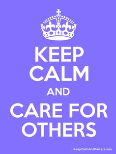 Keep calm and care for others.
