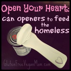 Open Your Heart: Can Openers to Feed the Homeless — cutting out hunger one can opener at a time. Please donate your extra can openers to the homeless today!