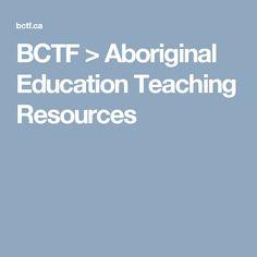 BCTF > Aboriginal Education Teaching Resources -- so much Aboriginal Education, Indigenous Education, Teaching Resources, Learning Resources