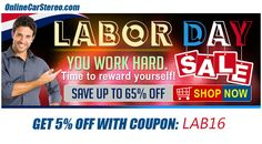 Our Labor Day Clearance Event Starts Now! You worked so hard...Now its time to reward yourself! Don't miss out on huge discount on Head Units, Subwoofers, amps and Speakers! http://www.onlinecarstereo.com/specials/6/0/Clearance.aspx
