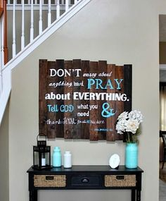 Philippians 4:6 sign for the home. Turquoise accent color. Dont worry about anything, instead, pray about everything!- love the table. Take my black table remove drawers and add baskets.