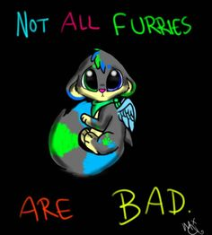 Not all Furries are bad c: