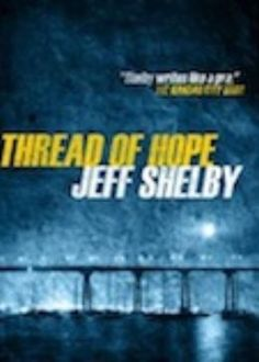 """(A Top-Rated Hard-Boiled Mystery by Bestselling Author Jeff Shelby! The Kansas City Star: """"Shelby writes like a pro."""" Thread of Hope has 4.4 Stars with 142 Reviews on Amazon)"""