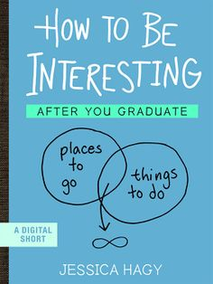 How to Be Interesting by Jessica Hagy features easy-to-digest career advice in graph form that anyone - not just recent graduates - can learn from. #book