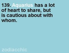 An Aquarius has a lot of heart to share but is cautious about with whom.