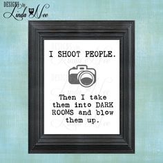 PRINTED Wall Decor I Shoot People Then I by DesignsbyLindaNee