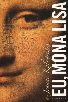 Eu, Mona Lisa (Jeanne Kalogridis) - 5 estrelas