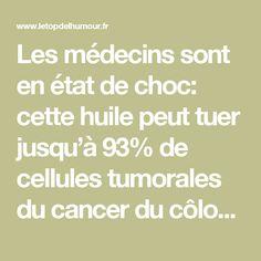 Les médecins sont en état de choc: cette huile peut tuer jusqu'à 93% de cellules tumorales du cancer du côlon en 2 jours seulement! - Le top de l'humour