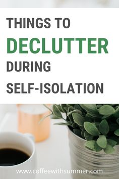 Things To Declutter During Self-Isolation - Coffee With Summer - Cleaning Hacks