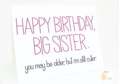 Funny Birthday Card - Big Sister.  You May Be Older, But I'm Still Cuter. Sister Bday. Sister Birthday Card.