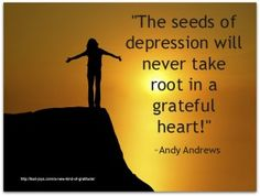 """""""The seeds of depression will never take root in a grateful heart!"""" ~Andy Andrews"""