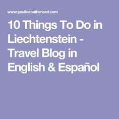 10 Things To Do in Liechtenstein - Travel Blog in English & Español