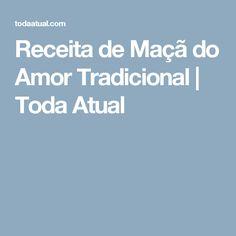 Receita de Maçã do Amor Tradicional | Toda Atual Sweet Pastries, Stuffing, Sauces, Projects, Diy Artwork, Traditional, Bullets
