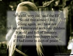 I love hearing Legolas talk about his past, before the Fellowship. He is a couple thousand years old, and its easy to forget how much he has seen since the days of peace.
