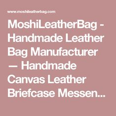 736eeea7d2cf MoshiLeatherBag - Handmade Leather Bag Manufacturer — Handmade Canvas Leather  Briefcase Messenger Bag Shoulder Bag Laptop