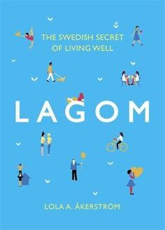 Lagom : The Swedish Secret of Living Well - Lola A Akerstrom