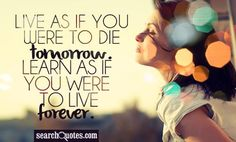 Live As If You Were To Die Tomorrow - http://www.quotesaboutcheating.com/live-as-if-you-were-to-die-tomorrow-4/