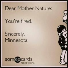 Minnesota Winter This winter has been particularly long and difficult, even for native Minnesotans!