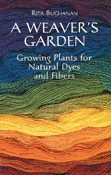A WEAVER'S GARDEN, Growing Plants for Natural Dyes and Fibers.                                                                                                                                                                                 More