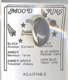 Mood ring. Me and a close friend of mine loved these growing up we were always comparing moods @ Maria Humphries