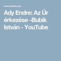 Ady Endre: Az Úr érkezése -Bubik István - YouTube