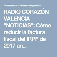 """RADIO CORAZÓN VALENCIA  """"NOTICIAS"""": Cómo reducir la factura fiscal del IRPF de 2017 an..."""