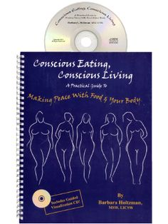 Conscious Eating, Conscious Living:  A Practical Guide to Making Peace with Food and Your Body