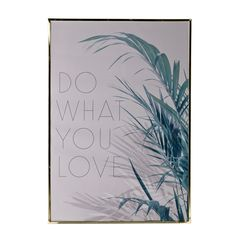 Bloomingville Afbeelding in Lijst 70 x 100 cm - Do What You Love Deco Jungle, Urban, Discount Designer, Decoration, Flower Power, Branding Design, Photos, Love, Prints