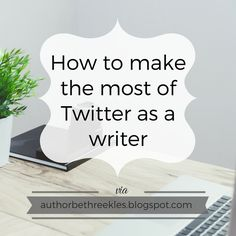 How to Make the Most Out of Twitter as a Writer