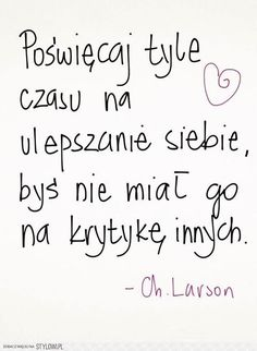 Poświęcaj tyle czasu na ile ulepszenie siebie, byś nie miał go na krytykę innych Daily Quotes, True Quotes, Life Slogans, Comfort Quotes, Work Motivation, Peace Of Mind, Self Development, Humor, Quotations