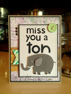Miss You a TON - Scrapbook.com Create A Critter, Miss You Cards, Card Sentiments, Cricut Cards, Cute Cards, Your Cards, Homemade Cards, Card Making, Greeting Cards