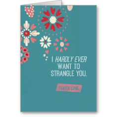 I Hardly Ever Want To Strangle You- Funny Valentine's Day card