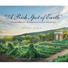 """""""A Rich Spot of Earth"""": Thomas Jefferson's Revolutionary Garden at Monticello. Graced with nearly 200 full-color illustrations, """"A Rich Spot of Earth"""" is the first book devoted to all aspects of the Monticello vegetable garden. Terraced Vegetable Garden, Vegetable Gardening, Jefferson Monticello, Alice Waters, Garden Journal, Different Plants, Thomas Jefferson, Fruit Trees, Botanical Gardens"""