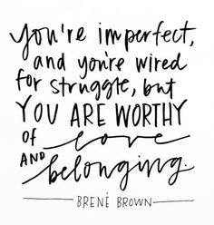 from brene brown's ted talk. one of my all time favorite quotes.