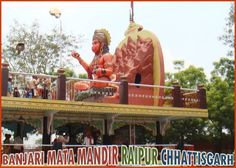 Huge sculpture of Lord Hanuman is located at Banjari Mata Mandir; Raipur city belongs to Raipur district in the Indian state of Chhattisgarh. Raipur is the largest city and state capital of Chhattisgarh. This is a very holy and sacred temple dedicated to Banjari Mata situated on Bilaspur Road, Bhanpuri, Raipur. It is believed that in the place where the Banjari Mata Mandir is located today there appeared a stone in the shape of Banjari Mata's idol. Slowly people started worshipping the idol