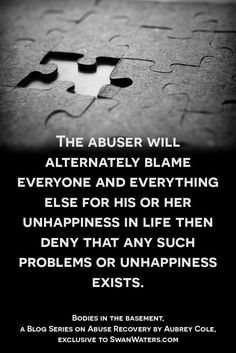 """The abuser will alternately blame everyone and everything else for his or her unhappiness in life then deny that any such problems or unhappiness exists.  Your choices are solely your own and the abuser's choices belong to him or her, as well. You are not responsible for defining another person's happiness and you sure aren't required to """"pay"""" for his or her unhappiness."""