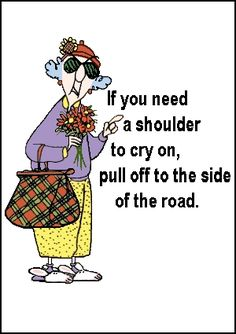 4) Shoulder To Cry On   If you need a shoulder to cry on...pull off to the side of the road. LOL.