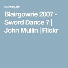 Blairgowrie 2007 - Sword Dance 7 | John Mullin | Flickr