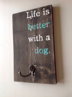 "Leash Hook- Made to Order- ""Life is better with a dog"" 07. I need to make one of these. Love those!"