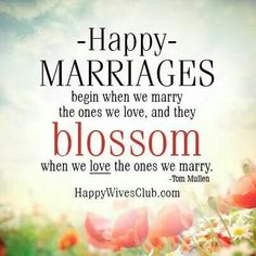 """Love Quotes : QUOTATION – Image : Quotes Of the day – Life Quote """"Happy marriages begin when we marry the ones we love, and they blossom when we love the ones we marry."""" -Tom Mullen Sharing is Caring First Year Of Marriage, Happy Marriage, Marriage Advice, Love And Marriage, Fierce Marriage, Relationship Advice, Love You Husband, Christian Marriage, Happy Wife"""