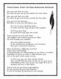 Native American MarriageBlessing  Posted on August 25, 2012 by Gina's Professions for PEACE  There may be controversy over which tribe originated this writing, but it is and beautiful poetry. Thank you to the unknown author(s). May these wise words bring inspiration to us all. Namaste.